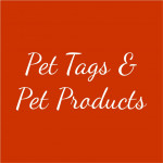Pet Tags & Pet Products