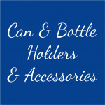 Can & Bottle Holders & Accessories