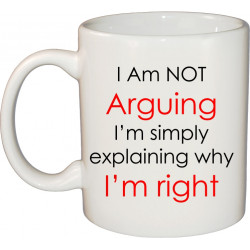 Ceramic Mug - I'm not Arguing